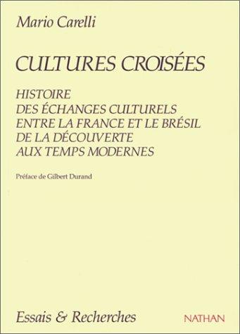 CULTURES CROISEES. Histoires des échanges culturels entre la France et le Brésil, De la découverte aux temps modernes