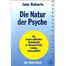 Die Natur der Psyche. Ihr menschlicher Ausdruck in Kreativität, Liebe und Sexualität