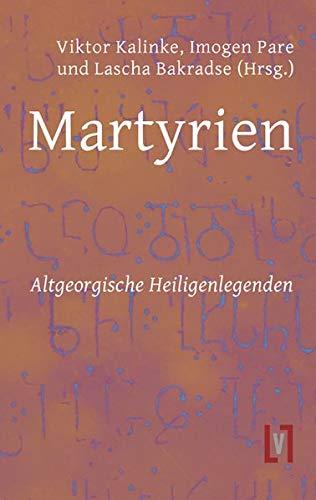 Martyrien: Altgeorgische Heiligenlegenden