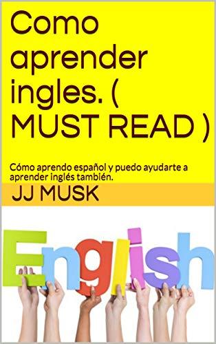Como aprender ingles. ( MUST READ ): Cómo aprendo español y puedo ayudarte a aprender inglés también.