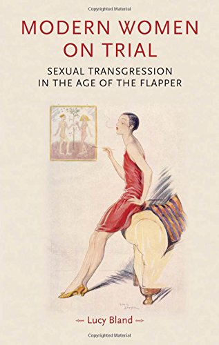 Modern Women on Trial: Sexual Transgression in the Age of the Flapper (Gender in History)