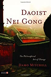 Daoist Nei Gong: The Philosophical Art of Change by Damo Mitchell (2011-08-15)