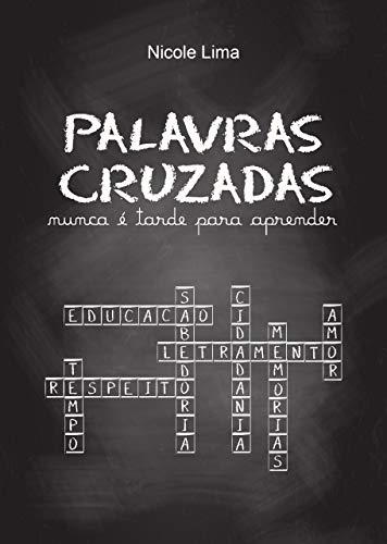 Palavras Cruzadas: nunca é tarde para aprender (Portuguese Edition) por Nicole Lima