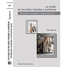 La mujer en las artes visuales y escénicas: transgresión, pluralidad y compromiso social (Ciencia / Género)