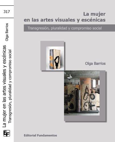 La mujer en las artes visuales y escénicas : transgresión, pluralidad y compromiso social por Olga Barrios Herrero