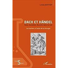 Bach et Händel: Deux musiciens illustres dans le noir - Les barbiers à l'aube de la chirurgie (Acteurs de la Science) (French Edition)
