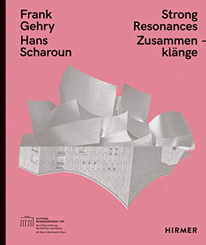 Frank Gehry – Hans Scharoun: Strong Resonances / Zusammenklänge