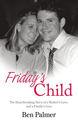 Friday's Child: The Heartbreaking Story of a Mother's Love and a Family's Loss (English Edition)