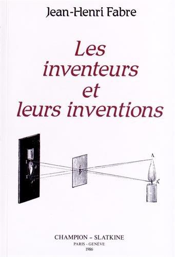 Les inventeurs et leurs inventions. Histoire élémentaire des principales découvertes dans l'ordre des sciences physiques
