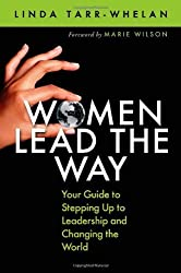 Women Lead the Way: Your Guide to Stepping Up to Leadership and Changing the World by Linda Tarr-Whelan (2009-10-01)
