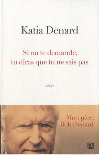 Si on te demande, tu diras que tu ne sais pas par Katia Denard
