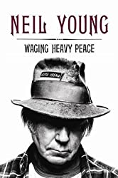 [Waging Heavy Peace: A Hippie Dream] (By: Neil Young) [published: October, 2012]