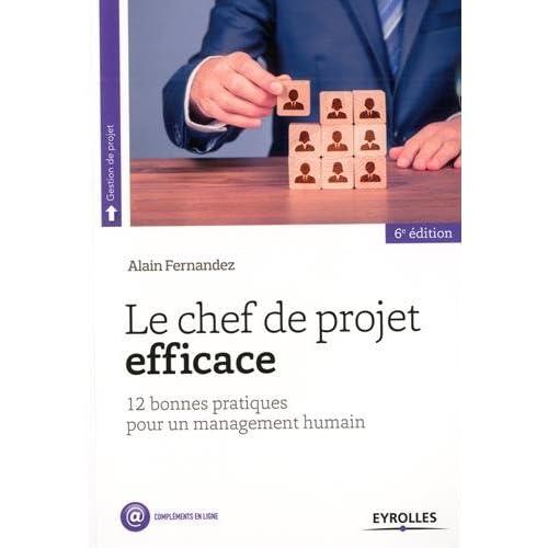 Le chef de projet efficace: 12 bonnes pratiques pour un management humain