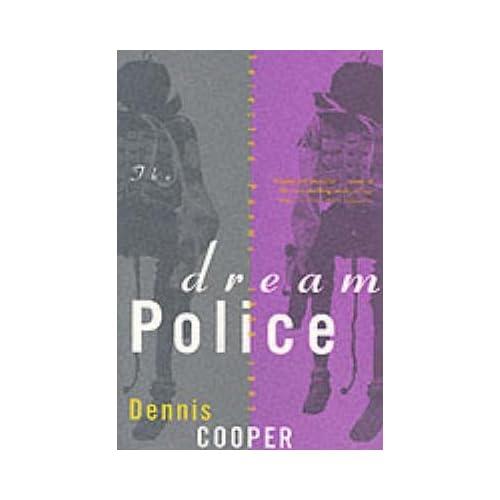 [Dream Police] (By: Dennis. Cooper) [published: June, 1996]