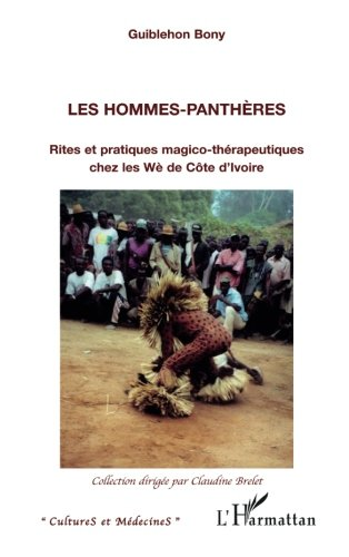 Les hommes-panthères : Rites et pratiques magico-thérapeutiques chez les Wè de Côte d'Ivoire