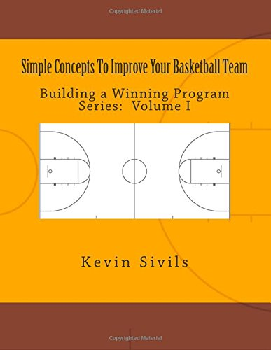 Simple Concepts To Improve Your Basketball Team: Volume One: Volume 1 (Building a Winning Program) por Kevin Sivils