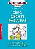 Zéro déchet pas à pas c'est malin: Les conseils pratiques et les recettes 100 % écologiques pour en finir avec le gaspillage (French Edition)