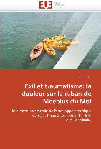 Exil et traumatisme: la douleur sur le ruban de Moebius du Moi: la dimension fractale de l'enveloppe psychique du sujet traumatisé, porte d'entrée vers l'originaire