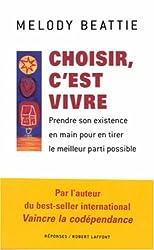 Choisir, c'est vivre : Prendre son existence en mains pour en tirer le meilleur parti possible