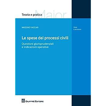 Le Spese Dei Processi Civili. Questioni Giurisprudenziali E Indicazioni Operative