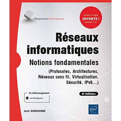 Réseaux informatiques - Notions fondamentales (8e édition) - (Protocoles, Architectures, Réseaux sans fil, Virtualisation, Sécurité, IPv6...)