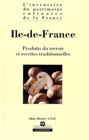 ILE-DE-FRANCE. : Produits du terroir et recettes traditionnelles