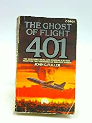 Ghost of Flight 401 - The Incredible Real-Life Story of a Jet-Age Phantom That Grounded an Airline's Jumbos...