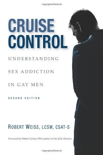 Cruise Control: Understanding Sex Addiction in Gay Men (2nd Edition) by Robert Weiss (28-Feb-2013) Paperback