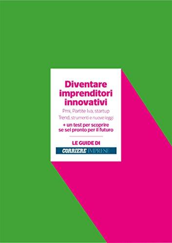 Diventare imprenditori innovativi: Pmi, Partite Iva, startup Trend, strumenti e nuove leggi