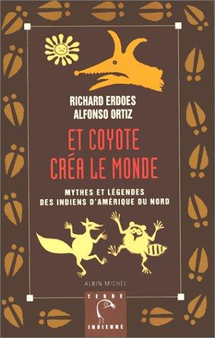 Et Coyote créa le monde : Mythes et légendes des Indiens d'Amérique du Nord, tome 2