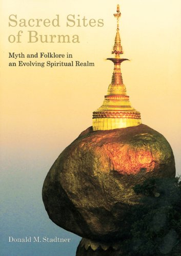Sacred Sites of Burma Myths and Folklore in an Evolving Spiritual Realm