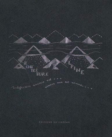 Architecture alpine : En cinq parties et trente dessins