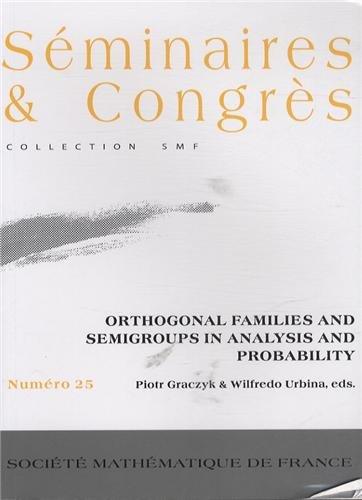 Orthogonal families and semigroups in analysis and probability / Piotr Graczyk & Wilfredo Urbina, eds..- Paris : Société mathématique de France , DL 2013, cop. 2012