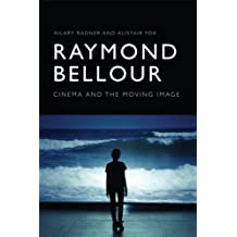 Raymond Bellour: Cinema and the Moving Image