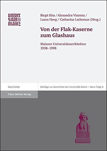Von der Flak-Kaserne zum Glashaus (Beitrage Zur Geschichte der Johannes Gutenberg-Universitat Mainz) (Beiträge zur Geschichte der Johannes Gutenberg-Universität Mainz, Neue Folge, Band 6) Buch-Cover