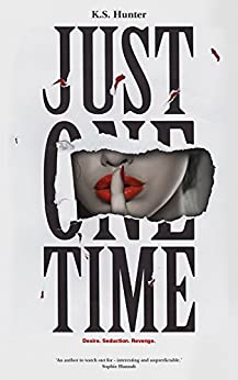 Just One Time: A Gripping and Steamy Psychological Thriller with a Shocking Twist by [Hunter, K.S.]