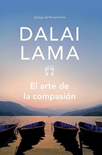 El arte de la compasión: La práctica de la sabiduría en la vida diaria (Spanish Edition)