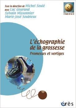 L'échographie de la grossesse : Promesses et vertiges de Michel Soulé,Luc Gourand,Sylvain Missonnier ( 3 février 2011 )