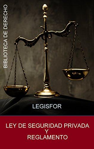 Ley de Seguridad Privada y Reglamento: edición septiembre 2018. Con índice sistemático por Legisfor