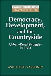 Democracy Development Countryside: Urban-Rural Struggles in India (Cambridge Studies in Comparative Politics)
