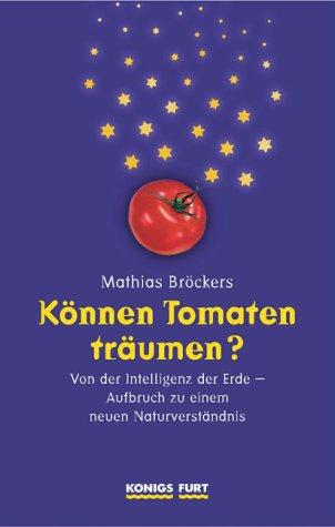 Können Tomaten träumen? Von der Intelligenz der Erde - Aufbruch zu einem neuen Naturverständnis (Tomaten Können)