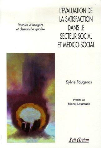 L'évaluation de la satisfaction dans le secteur médico-social : Paroles d'usagers et démarche qualité