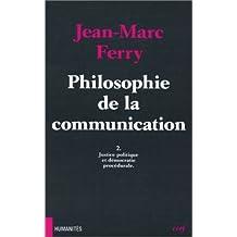 PHILOSOPHIE DE LA COMMUNICATION. : Tome 2, Justice politique et démocratie procédurale