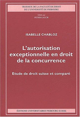 L'autorisation exceptionnelle en droit de la concurrence. Etude de droit suisse et comparé par Isabelle Chabloz