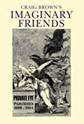 Craig Brown's 'Imaginary Friends': The Collected Parodies 2000-2004 (Private Eye)
