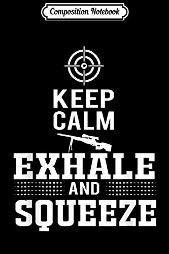 Composition Notebook: Keep Calm - Exhale & Squeeze. Sniper 2nd Amendment Journal/Notebook Blank Lined Ruled 6x9 100 Pages