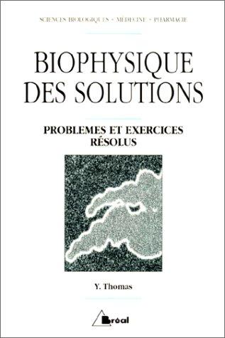 BIOPHYSIQUE DES SOLUTIONS : EXERCICES ET PROBLEMES RESOLUS par Yves Thomas