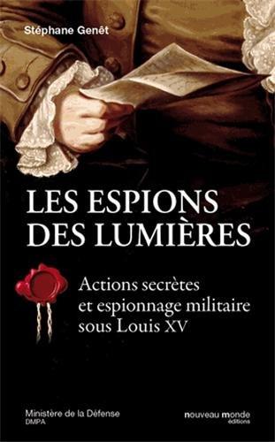 Les espions des Lumières : Actions secrètes et espionnage militaire sous Louis XV