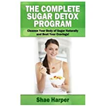 The Complete Sugar Detox Program: Cleanse Your Body of Sugar Naturally and Beat Your Cravings! by Shae Harper (2013-04-15)