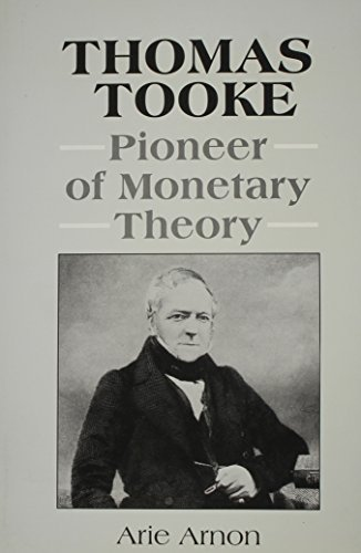 Thomas Tooke: Pioneer of Monetary Theory by Arie Arnon (1991-05-15)